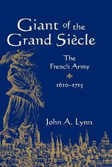 Giant of the Grand Si�cle: The French Army 1610-1715